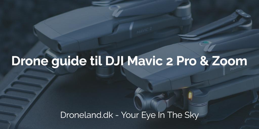 Drone guide til DJI Mavic 2 Pro og DJI Mavic 2 Zoom droner