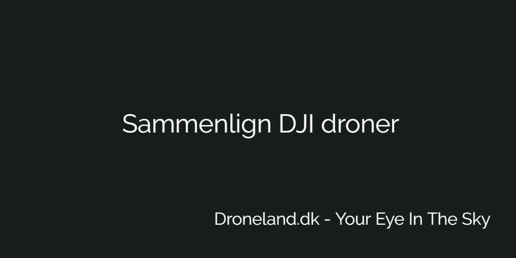 Sammenlign DJI droner med kamera