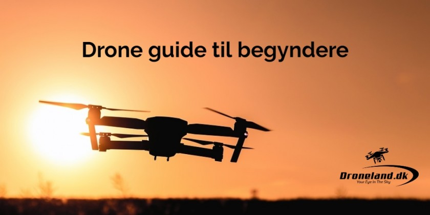Droneguide til begyndere - sådan flyver du med drone