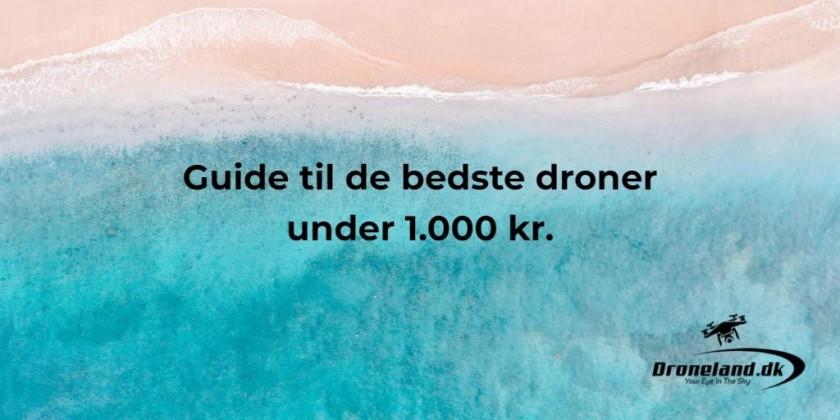 Guide til de bedste droner under 1.000 kr.